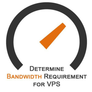 How to Determine the Amount of Bandwidth Requirement for My VPS?