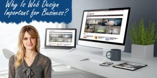 Why Is Web Design Important for Business?